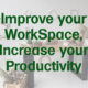Improve your WorkSpace, Increase your Productivity