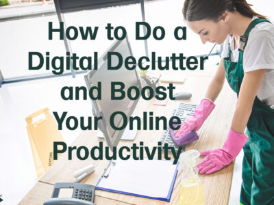 How to Do a Digital Declutter and Boost Your Online Productivity