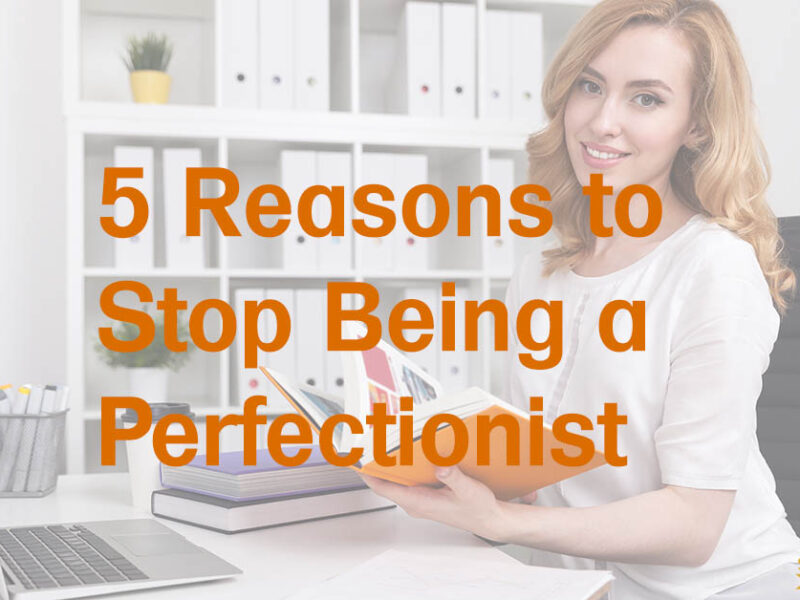 5 Reasons to Stop Being a Perfectionist