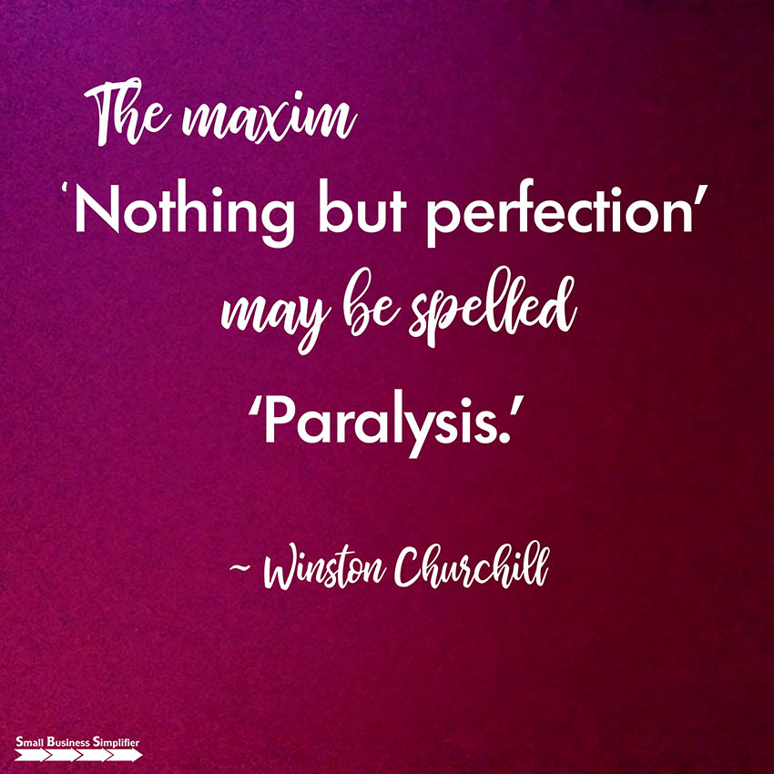 the maxim nothing but perfection may be spelled paralysis