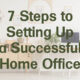 7 Steps to Setting Up a Successful Home Office
